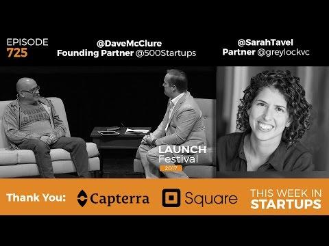 E725: 500 Startups Dave McClure strategies, startup mistakes; Sarah Tavel Greylock scaling Pinterest