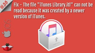 Fix The File ''iTunes Library.itl'' Cannot Be Read Because It Was Created by a Newer Version of iTunes