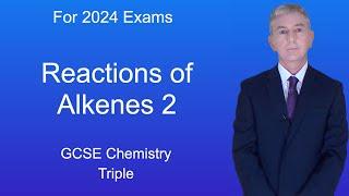 GCSE Chemistry (9-1 Triple) Reactions of Alkenes 2