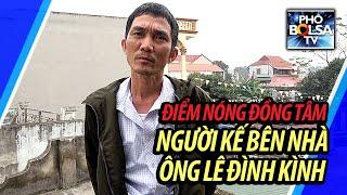 Điểm nóng Đồng Tâm: Phỏng vấn người hàng xóm bên cạnh nhà ông Lê Đình Kình