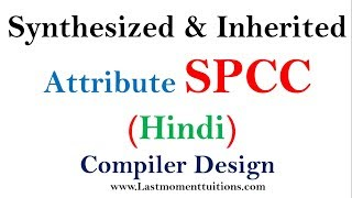 Synthesized & Inherited Attributes in Hindi | Compiler Design  Tutorials