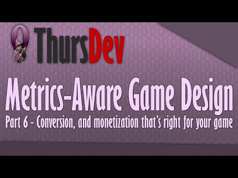 ThursDev: Metrics-Aware Game Design Part 6 - Conversion, and monetizaton that's right for your game