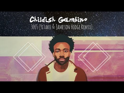 Childish Gambino - 3005 (yitaku & Jameson Hodge Remix)  🔥🔥🔥