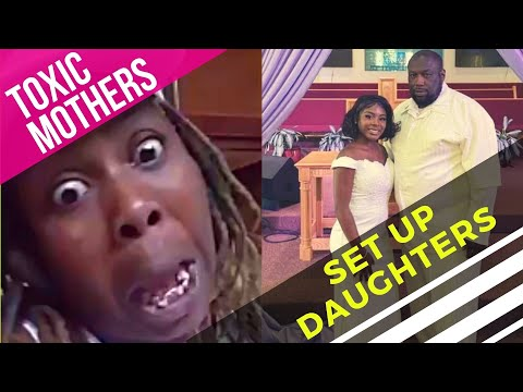Toxic Mothers Set Up Daughters.