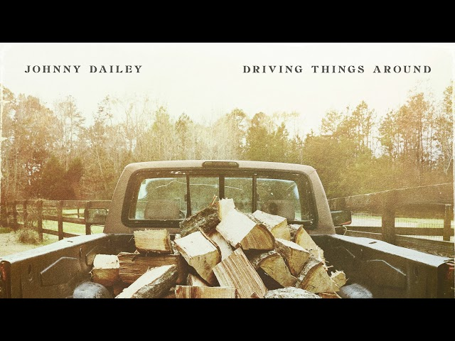 Johnny Dailey - Driving Things Around (Official Audio)