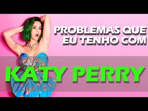 PROBLEMAS QUE EU TENHO COM KATY PERRY