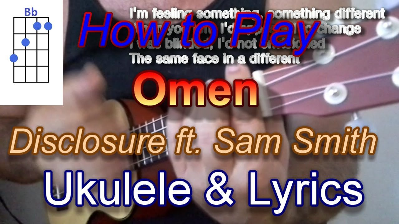 How To Play Omen By Disclosure Ft Sam Smith Ukulele Guitar Chords