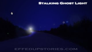 Stalking Ghost Light - Ufo? Aliens?