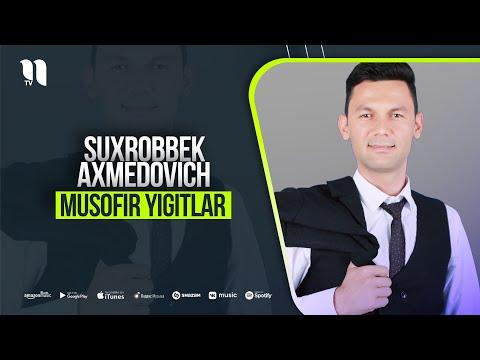Suxrobbek Axmedovich - Musofir Yigitlar