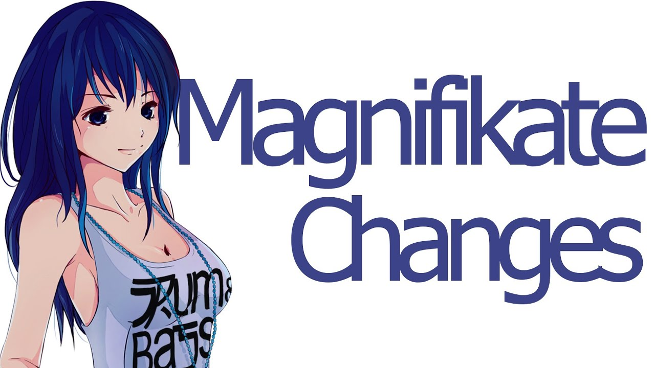 magnifikate changes