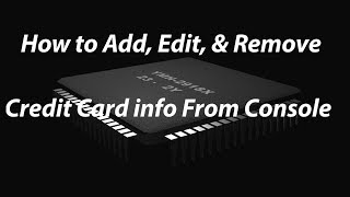 How to Add, Edit, & Remove Credit Card Info on Console