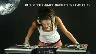 OLD SKOOL GARAGE BACK TO 95 / GAS CLUB  PART 2