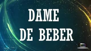 DAME DE BEBER CON LETRA - MARCO BARRIENTOS