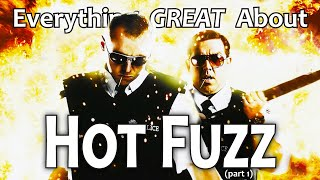 Everything GREAT About Hot Fuzz! (Part 1)