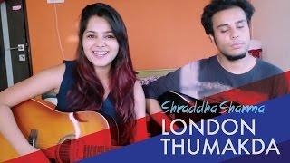 London Thumakda Cover - Queen   Shraddha Sharma