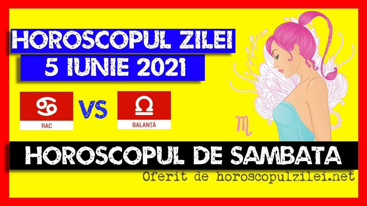 Horoscopul Zilei - 5 Iunie 2021 / Horoscopul de Sambata
