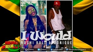 Nashi Bull & Monique - I Would ▶Hypnosis Riddim ▶Voice Out Loud Rec ▶Dancehall ▶Reggae 2016