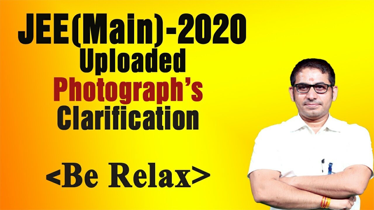 #JEE_Main -2020 Uploaded Photograph's Clarification  Relax