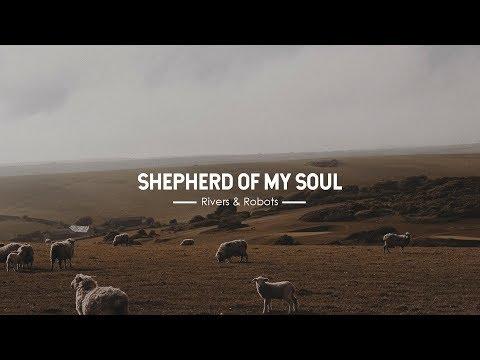 Shepherd Of My Soul - Rivers & Robots (With Lyrics)