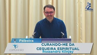 Rossandro Klinjey - Curando-me da cegueira espiritual