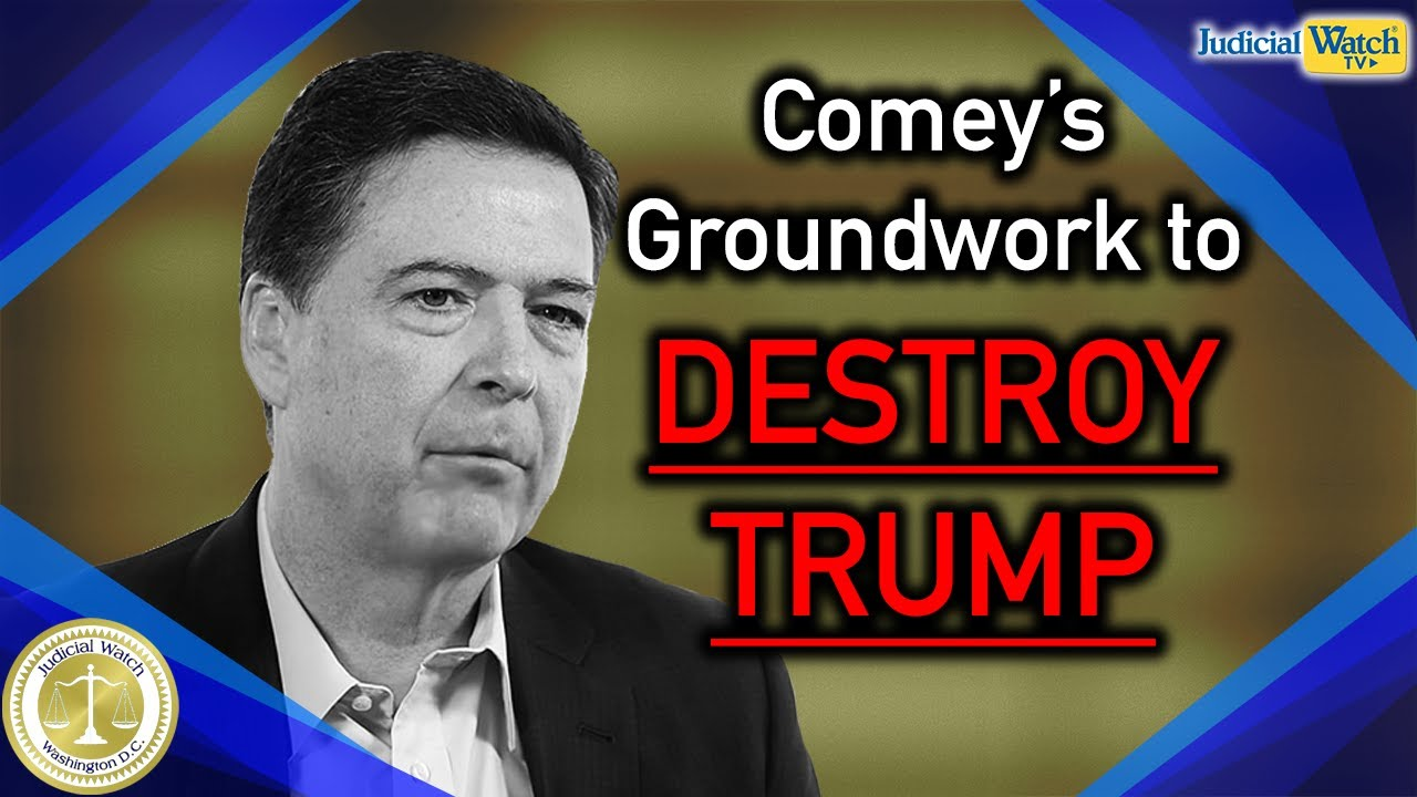 Judicial Watch How Comey His Groundwork to DESTROY President Trump | Tom Fitton