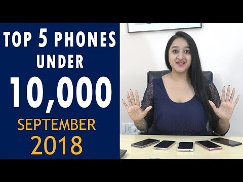 Top 5 Best Phones Under 10000 in September 2018