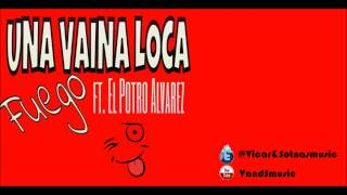 Una Vaina Loca - Fuego ft PotroAlvarez(VandSmusic) LYRICS