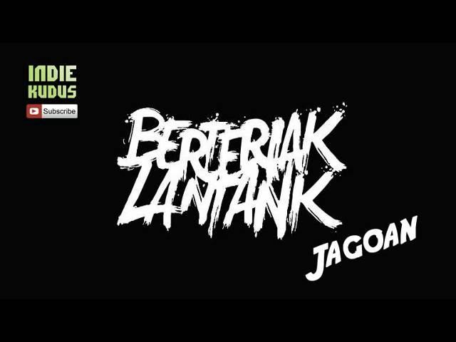BERTERIAK LANTANK - Jagoan