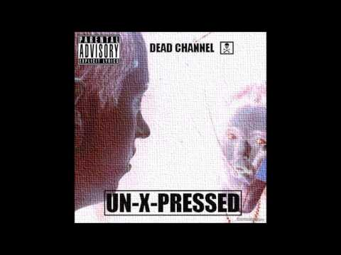 Dead Channel - Un-X-Pressed (Full Album)