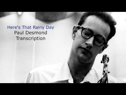 Here's That Rainy Day, Paul Desmond's  (Eb) Transcription. Transcribed by Carles Margarit.