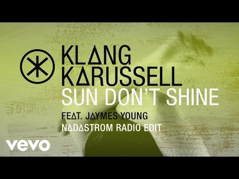 Klangkarussell - Sun Don't Shine (Nadastrom Radio Edit / Audio) ft. Jaymes Young