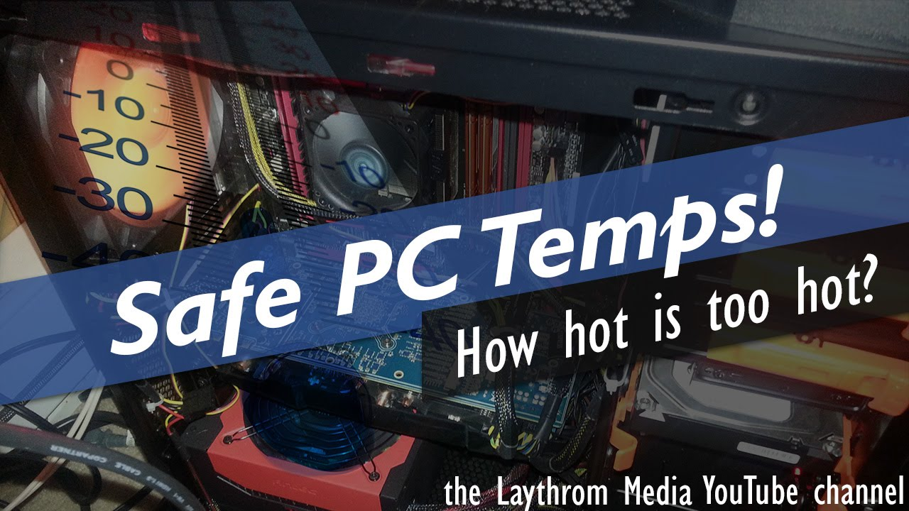Safe PC Temps - How HOT is too hot? - YouTube