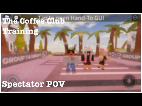 The Coffee Club Trainings   Spectator POV