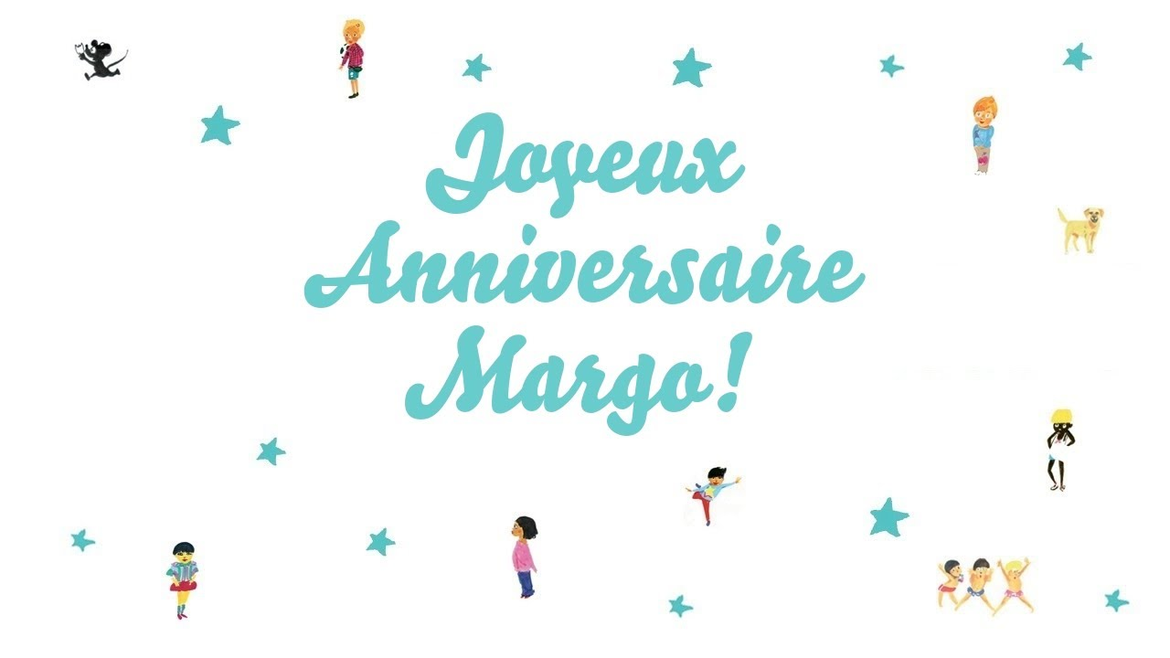 Joyeux Anniversaire Margo Youtube