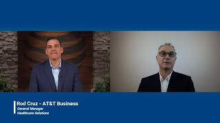 Talking with  Rod Cruz, General Manager, Healthcare Solutions - AT&T Business