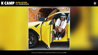 K CAMP - Slow Down (Audio) (feat. Young Dolph)