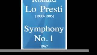 Ronald Lo Presti (1933-1985) : Symphony No. 1 (1967)