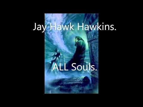 Jay Hawk Hawkins-ALL Souls
