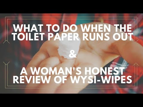 What to do when the Toilet Paper is Gone and a Woman's honest review of Wysi-Wipes