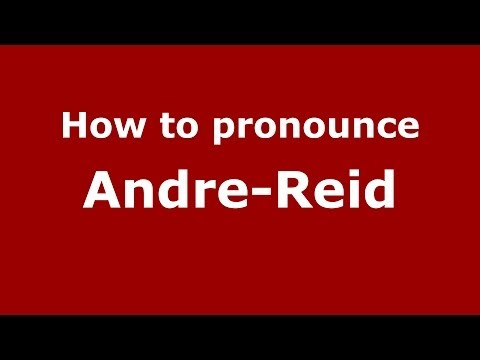 How to pronounce Andre-Reid (French) - PronounceNames.com