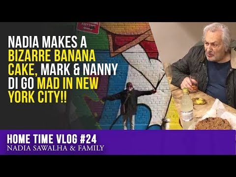 Home Time #24 - Nadia MAKES a BIZARRE Banana CAKE, Mark & Nanny Di go MAD in New York City!!