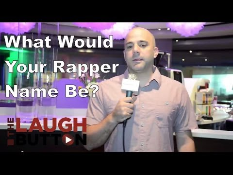 What would your rapper name be? - The Laugh Button Inquisition