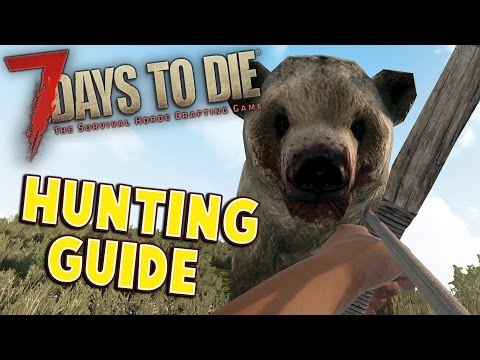 7 Days To Die Hunting Guide | How To Hunt Animals | Hunting Tips - Hunting Animals Tutorial