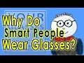 Why Smart People Wear Glasses