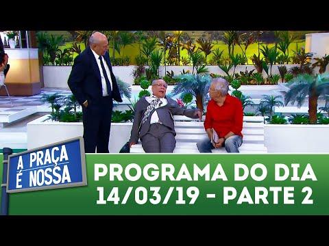 A Praça é Nossa (14/03/19) | Parte 2