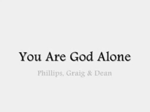 You are God Alone Lyrics - Phillips, Craig and Dean