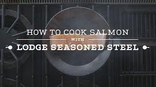 How to Cook Salmon in Lodge Seasoned Steel