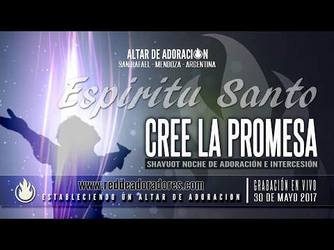 Cree La Promesa || Adoración e Intercesión (Pentecostés 2017)