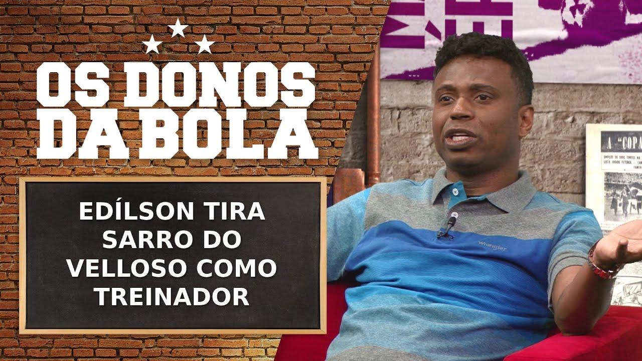 Download EDÍLSON TIRA SARRO DO VELLOSO COMO TREINADOR | OS DONOS DA BOLA