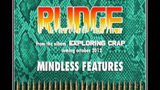RUDGE - Mindless Features